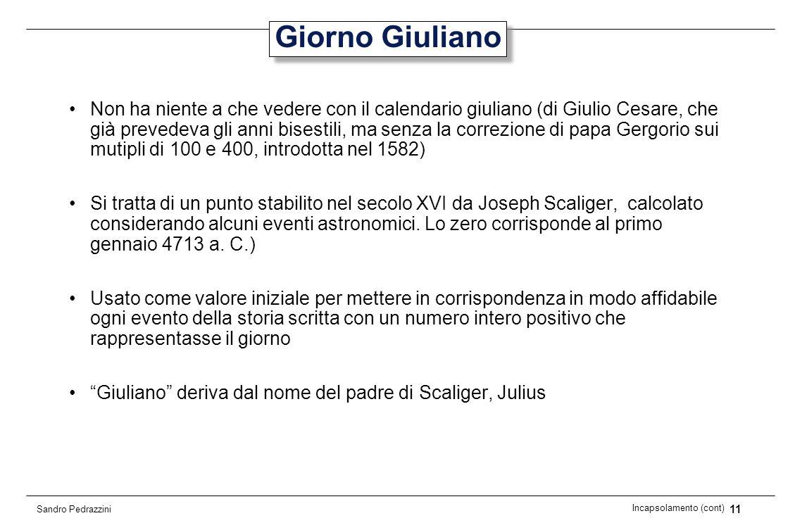 11 Incapsolamento (cont) Sandro Pedrazzini Giorno Giuliano Non ha niente a che vedere con il calendario giuliano (di Giulio Cesare, che già prevedeva