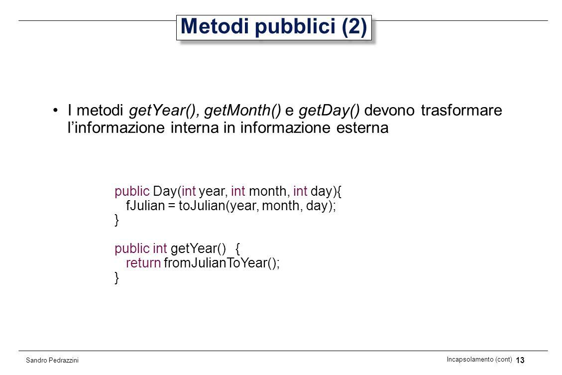 13 Incapsolamento (cont) Sandro Pedrazzini Metodi pubblici (2) I metodi getYear(), getMonth() e getDay() devono trasformare linformazione interna in i