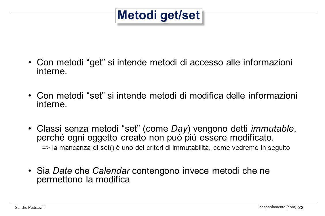 22 Incapsolamento (cont) Sandro Pedrazzini Metodi get/set Con metodi get si intende metodi di accesso alle informazioni interne. Con metodi set si int