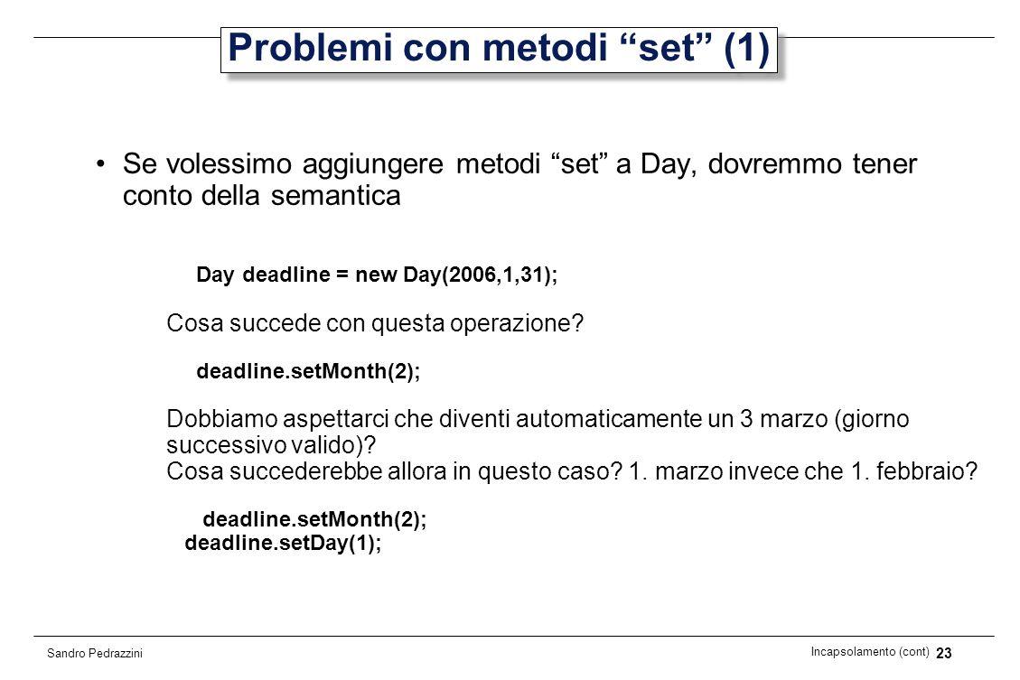 23 Incapsolamento (cont) Sandro Pedrazzini Problemi con metodi set (1) Se volessimo aggiungere metodi set a Day, dovremmo tener conto della semantica