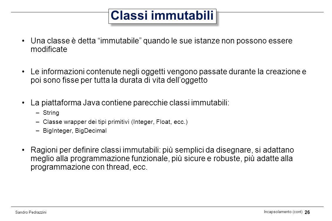 26 Incapsolamento (cont) Sandro Pedrazzini Classi immutabili Una classe è detta immutabile quando le sue istanze non possono essere modificate Le info