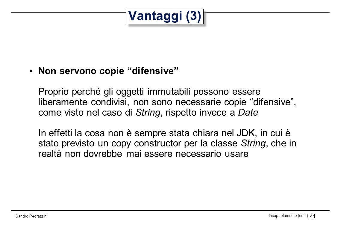 41 Incapsolamento (cont) Sandro Pedrazzini Vantaggi (3) Non servono copie difensive Proprio perché gli oggetti immutabili possono essere liberamente c