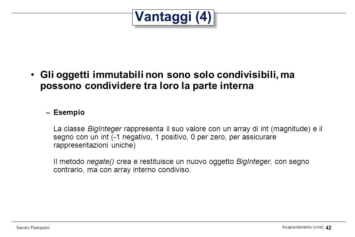 42 Incapsolamento (cont) Sandro Pedrazzini Vantaggi (4) Gli oggetti immutabili non sono solo condivisibili, ma possono condividere tra loro la parte i