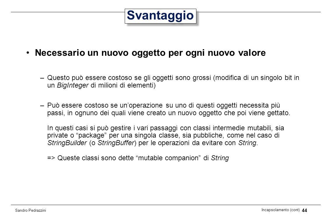 44 Incapsolamento (cont) Sandro Pedrazzini Svantaggio Necessario un nuovo oggetto per ogni nuovo valore –Questo può essere costoso se gli oggetti sono