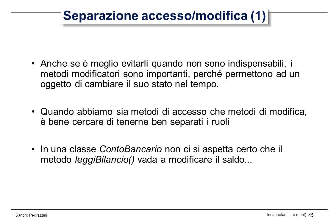 45 Incapsolamento (cont) Sandro Pedrazzini Separazione accesso/modifica (1) Anche se è meglio evitarli quando non sono indispensabili, i metodi modifi