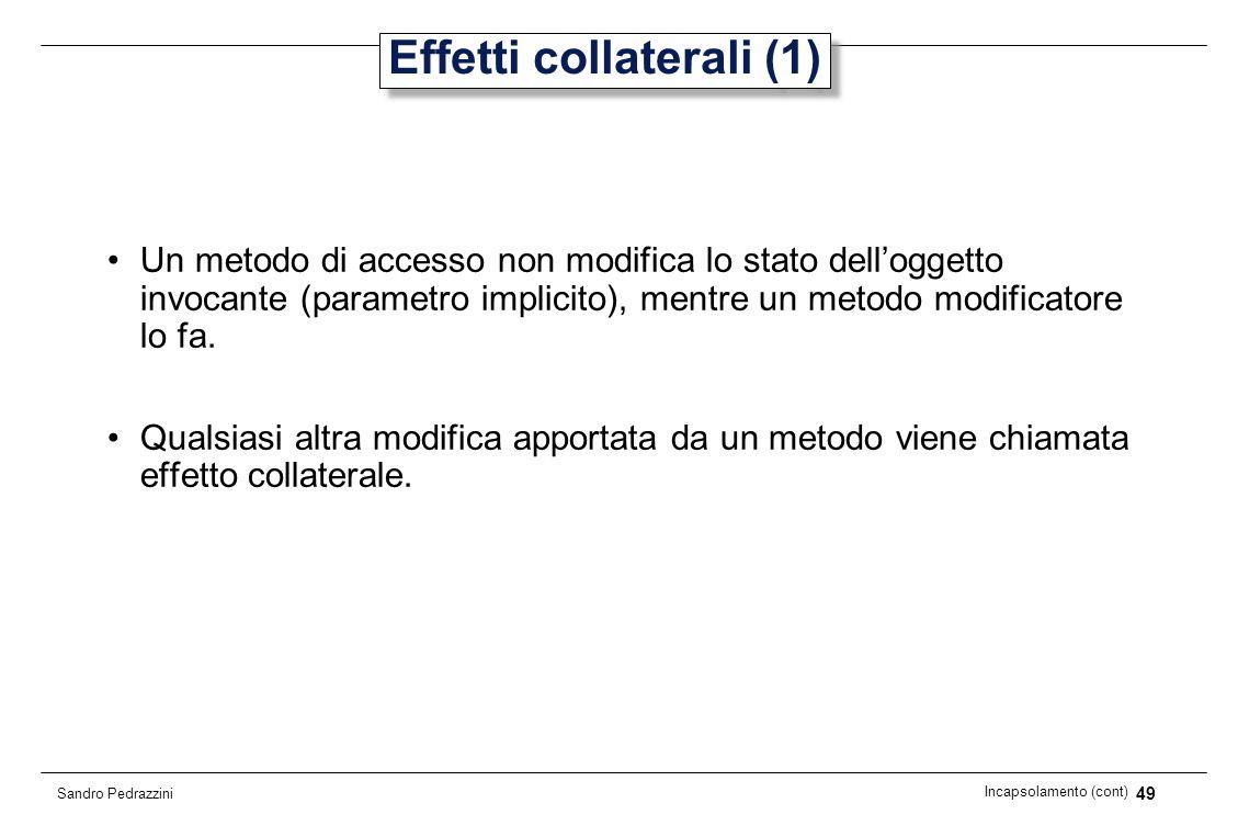 49 Incapsolamento (cont) Sandro Pedrazzini Effetti collaterali (1) Un metodo di accesso non modifica lo stato delloggetto invocante (parametro implici