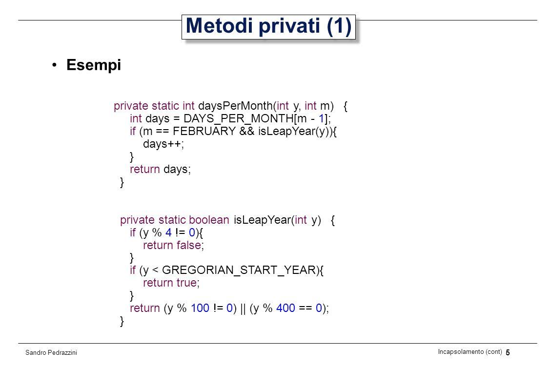 6 Incapsolamento (cont) Sandro Pedrazzini Metodi privati (2) I metodi ausiliari, come daysPerMonth(), isLeapYear(), nextDay() e previousDay(), sono dichiarati private.