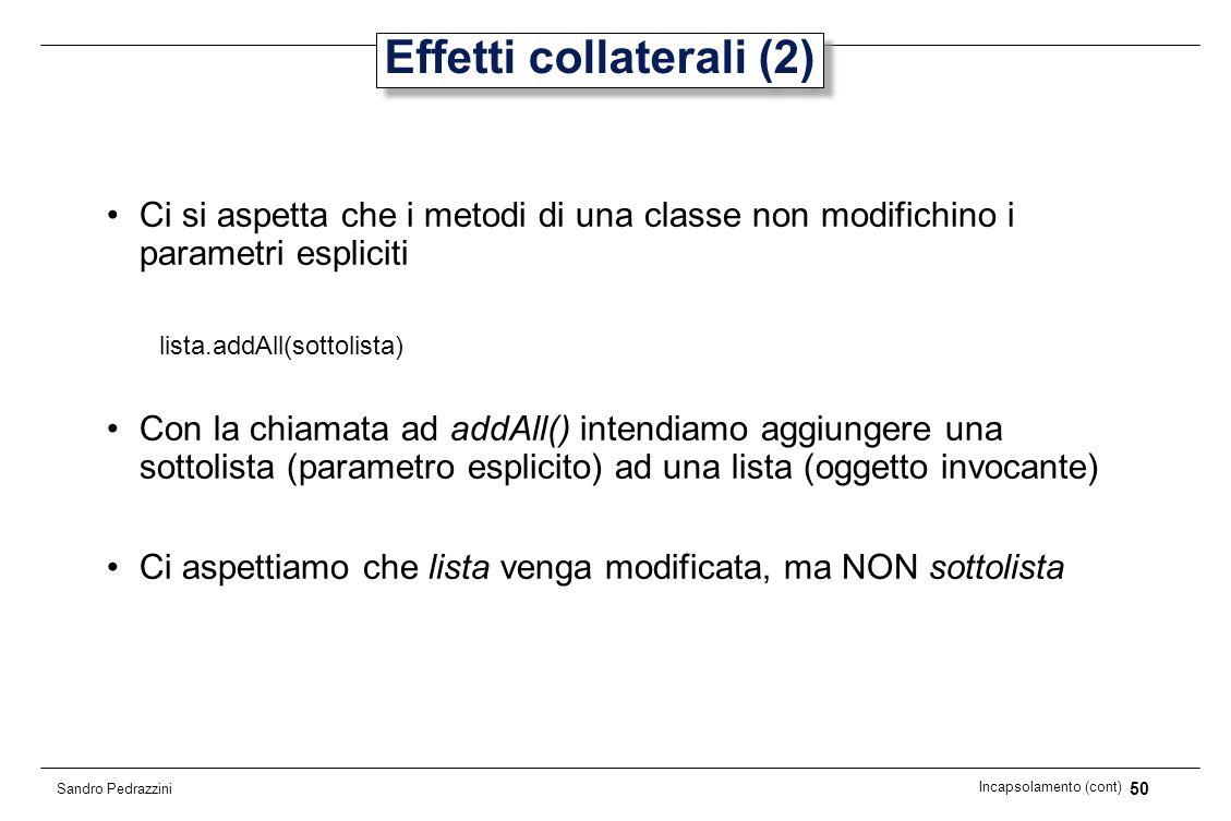 50 Incapsolamento (cont) Sandro Pedrazzini Effetti collaterali (2) Ci si aspetta che i metodi di una classe non modifichino i parametri espliciti list