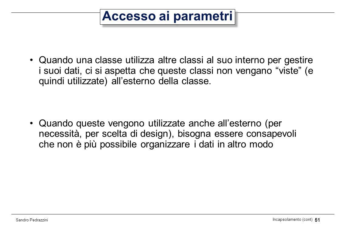 51 Incapsolamento (cont) Sandro Pedrazzini Accesso ai parametri Quando una classe utilizza altre classi al suo interno per gestire i suoi dati, ci si