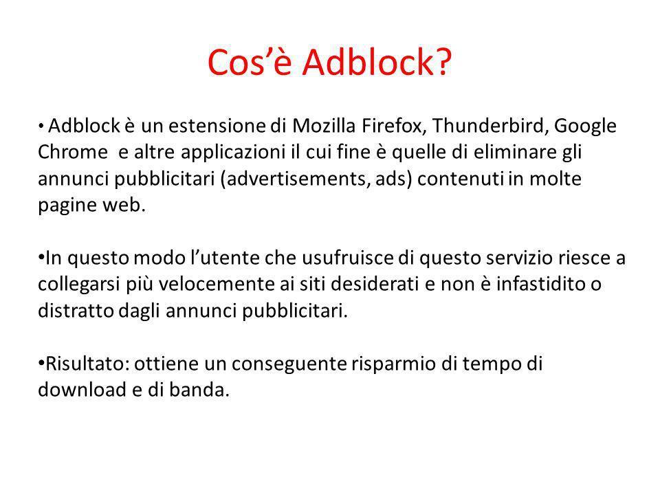 Cosè Adblock? Adblock è un estensione di Mozilla Firefox, Thunderbird, Google Chrome e altre applicazioni il cui fine è quelle di eliminare gli annunc