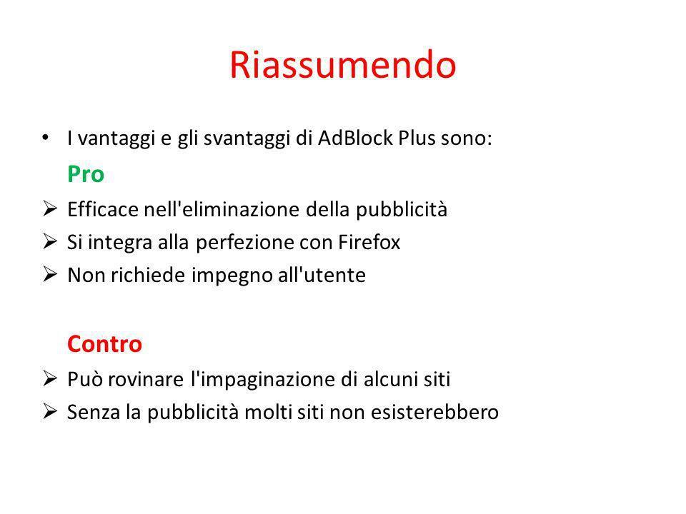 Riassumendo I vantaggi e gli svantaggi di AdBlock Plus sono: Pro Efficace nell'eliminazione della pubblicità Si integra alla perfezione con Firefox No