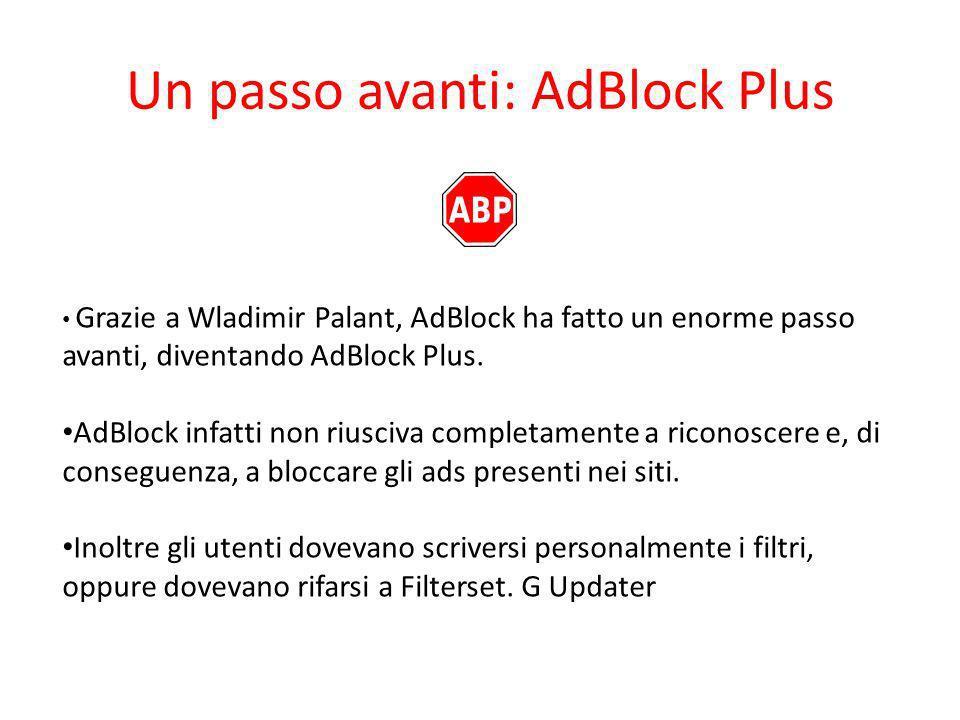 Un passo avanti: AdBlock Plus Grazie a Wladimir Palant, AdBlock ha fatto un enorme passo avanti, diventando AdBlock Plus. AdBlock infatti non riusciva