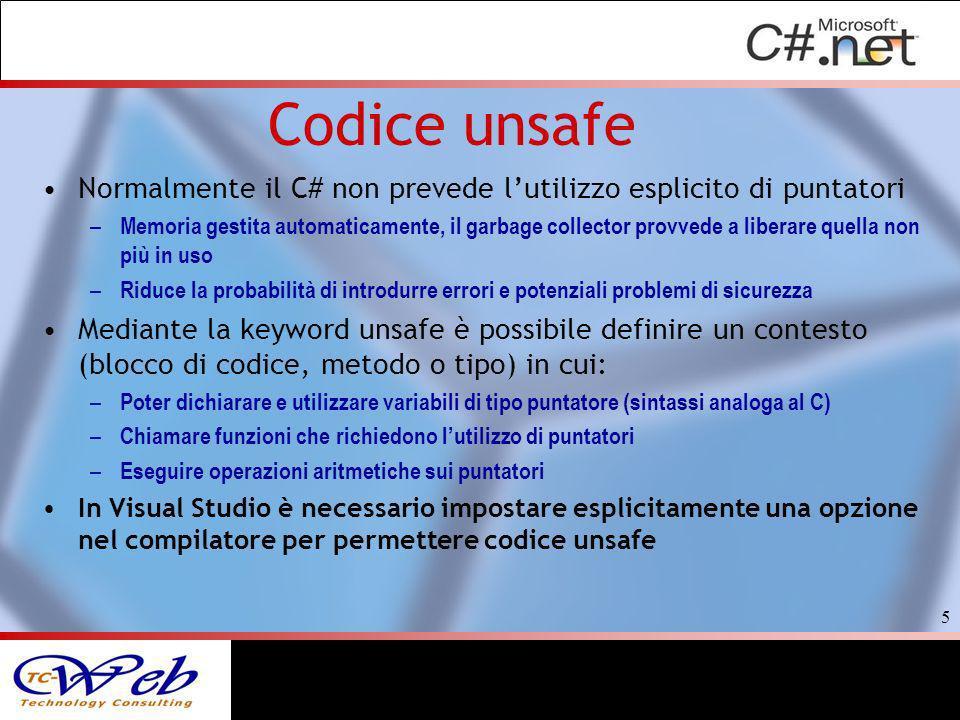 Codice unsafe Normalmente il C# non prevede lutilizzo esplicito di puntatori – Memoria gestita automaticamente, il garbage collector provvede a libera
