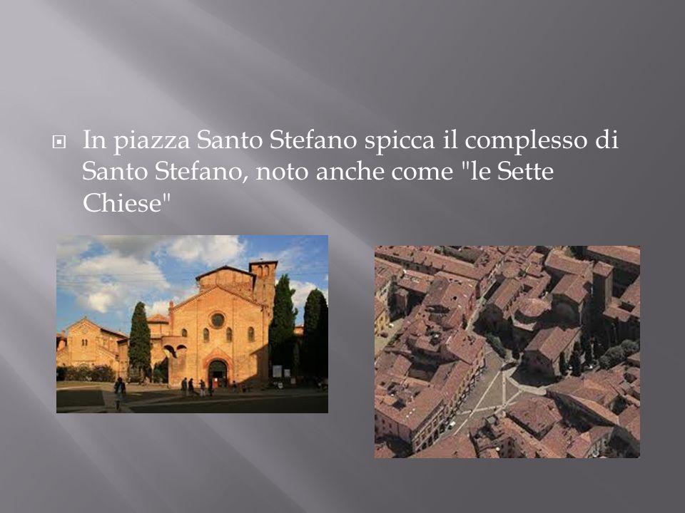 In piazza Santo Stefano spicca il complesso di Santo Stefano, noto anche come