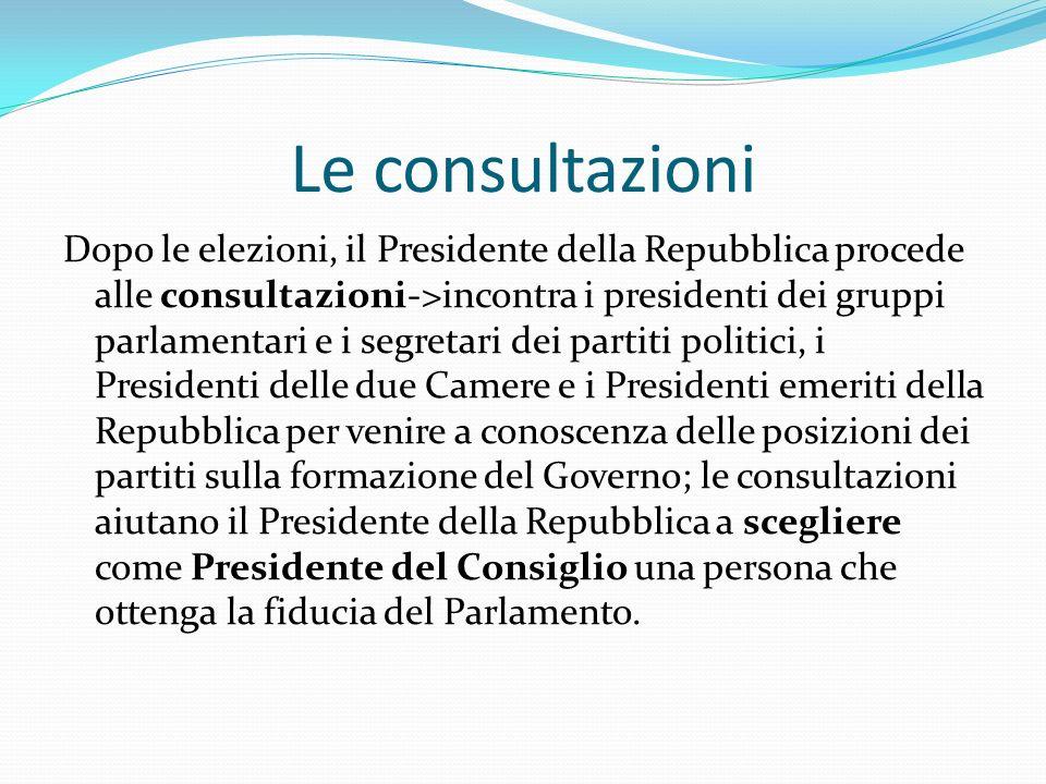 Le consultazioni Dopo le elezioni, il Presidente della Repubblica procede alle consultazioni->incontra i presidenti dei gruppi parlamentari e i segret