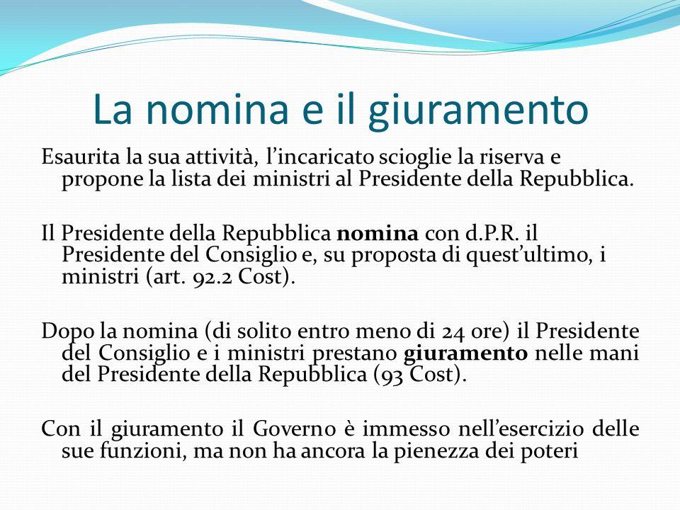 La nomina e il giuramento Esaurita la sua attività, lincaricato scioglie la riserva e propone la lista dei ministri al Presidente della Repubblica. Il