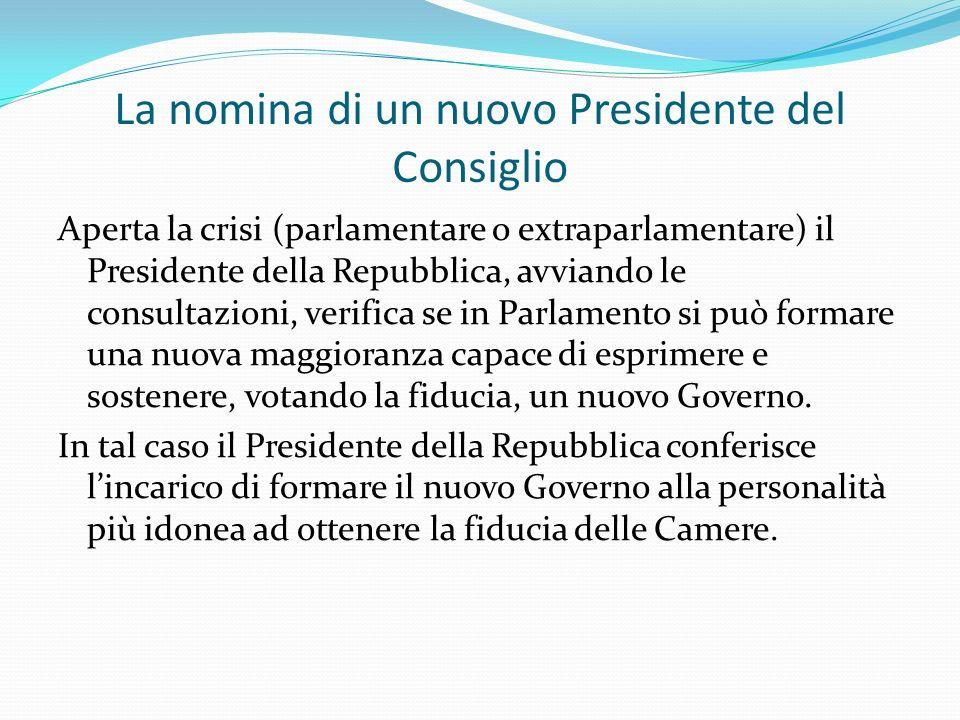 La nomina di un nuovo Presidente del Consiglio Aperta la crisi (parlamentare o extraparlamentare) il Presidente della Repubblica, avviando le consulta