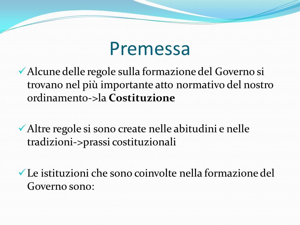 Premessa Alcune delle regole sulla formazione del Governo si trovano nel più importante atto normativo del nostro ordinamento->la Costituzione Altre r