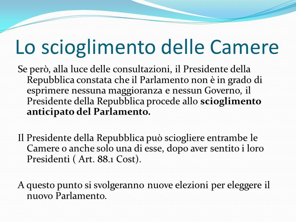 Lo scioglimento delle Camere Se però, alla luce delle consultazioni, il Presidente della Repubblica constata che il Parlamento non è in grado di espri