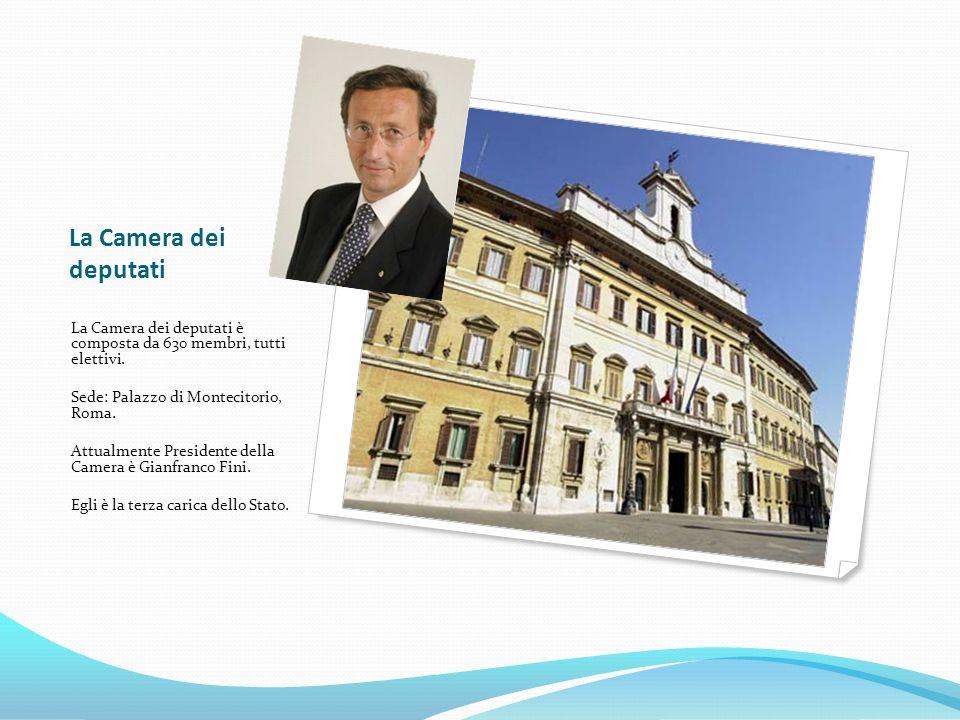 La Camera dei deputati La Camera dei deputati è composta da 630 membri, tutti elettivi. Sede: Palazzo di Montecitorio, Roma. Attualmente Presidente de