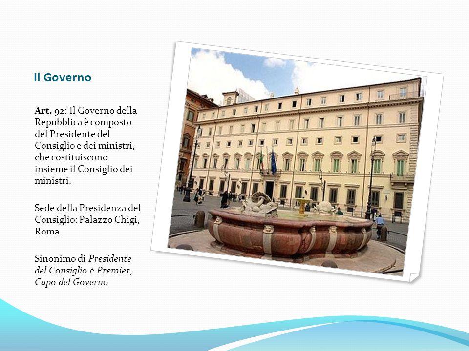Il Governo Art. 92: Il Governo della Repubblica è composto del Presidente del Consiglio e dei ministri, che costituiscono insieme il Consiglio dei min