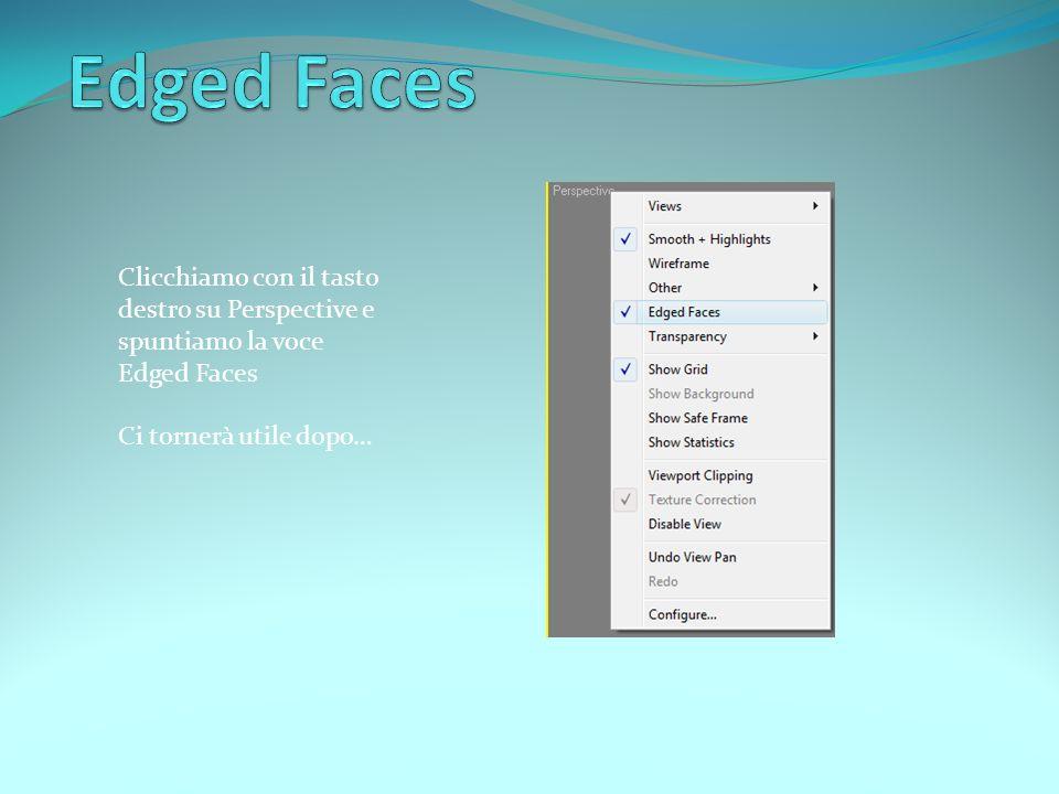 Clicchiamo con il tasto destro su Perspective e spuntiamo la voce Edged Faces Ci tornerà utile dopo…