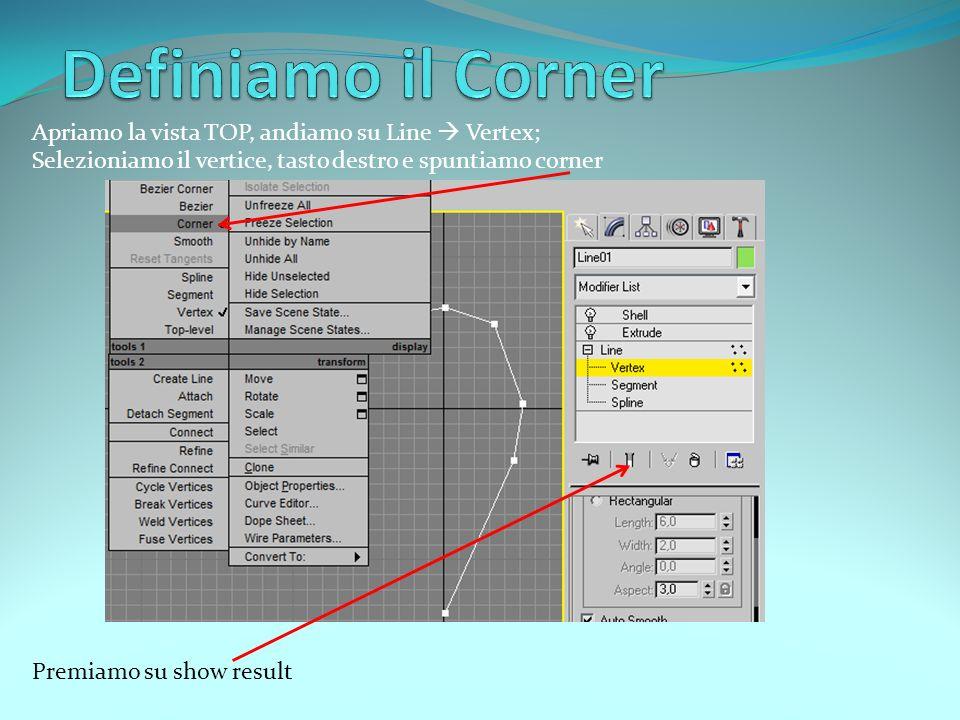 Apriamo la vista TOP, andiamo su Line Vertex; Selezioniamo il vertice, tasto destro e spuntiamo corner Premiamo su show result