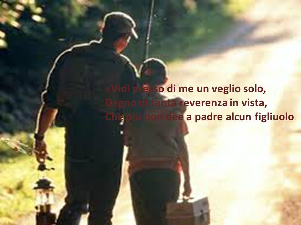 « Vidi presso di me un veglio solo, Degno di tanta reverenza in vista, Che più non dèe a padre alcun figliuolo.