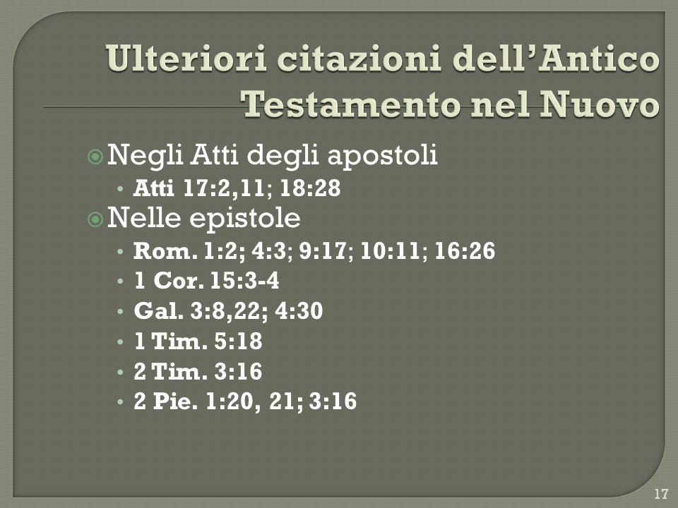 Negli Atti degli apostoli Atti 17:2,11; 18:28 Nelle epistole Rom. 1:2; 4:3; 9:17; 10:11; 16:26 1 Cor. 15:3-4 Gal. 3:8,22; 4:30 1 Tim. 5:18 2 Tim. 3:16