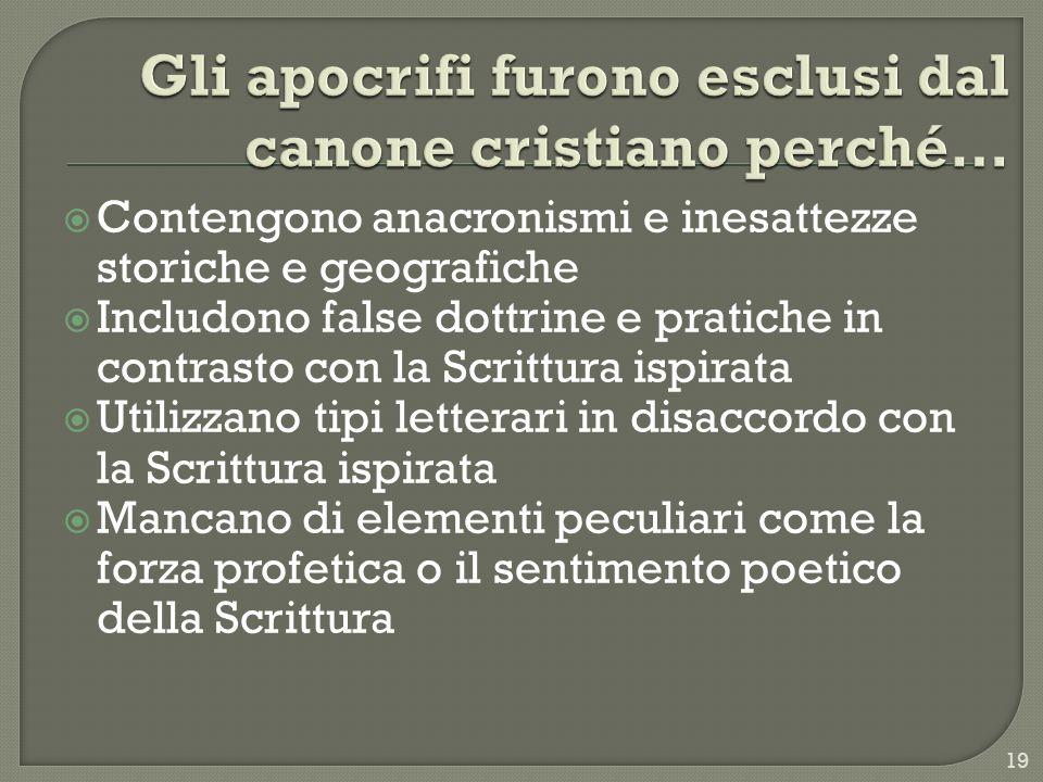 Contengono anacronismi e inesattezze storiche e geografiche Includono false dottrine e pratiche in contrasto con la Scrittura ispirata Utilizzano tipi