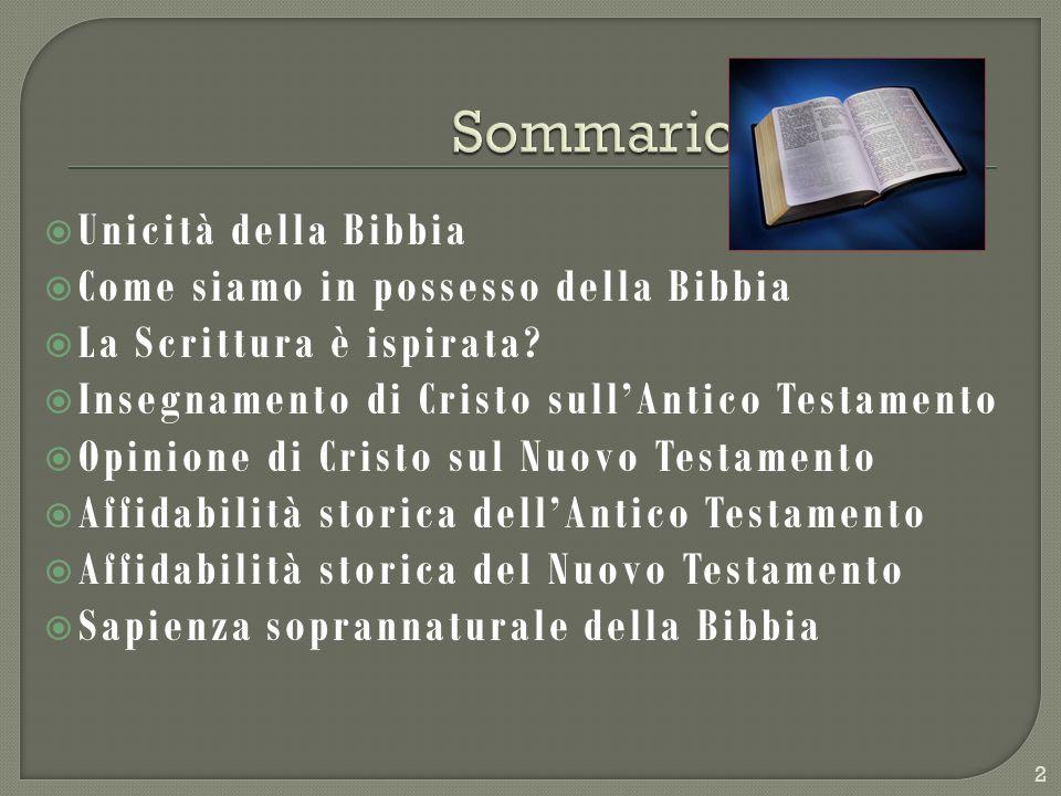 Unicità della Bibbia Come siamo in possesso della Bibbia La Scrittura è ispirata? Insegnamento di Cristo sullAntico Testamento Opinione di Cristo sul