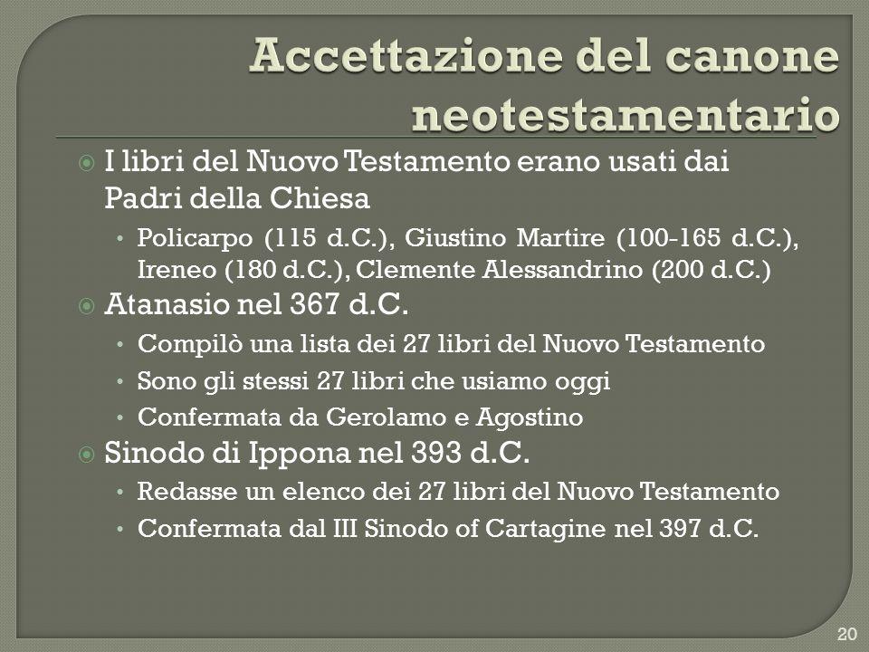 I libri del Nuovo Testamento erano usati dai Padri della Chiesa Policarpo (115 d.C.), Giustino Martire (100-165 d.C.), Ireneo (180 d.C.), Clemente Ale