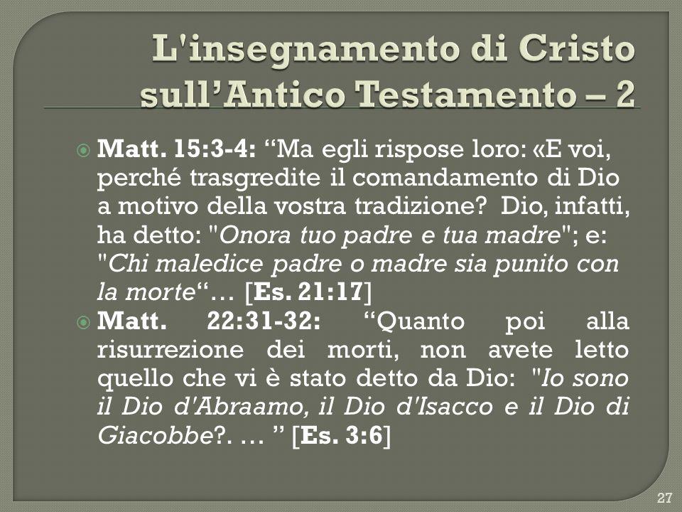 Matt. 15:3-4: Ma egli rispose loro: «E voi, perché trasgredite il comandamento di Dio a motivo della vostra tradizione? Dio, infatti, ha detto: