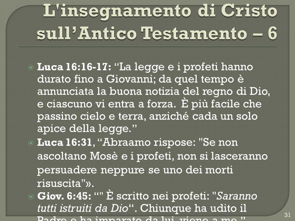 Luca 16:16-17: La legge e i profeti hanno durato fino a Giovanni; da quel tempo è annunciata la buona notizia del regno di Dio, e ciascuno vi entra a