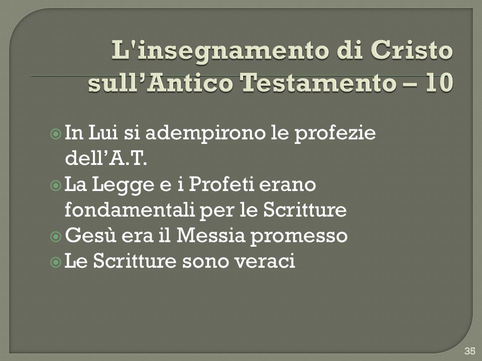 In Lui si adempirono le profezie dellA.T. La Legge e i Profeti erano fondamentali per le Scritture Gesù era il Messia promesso Le Scritture sono verac