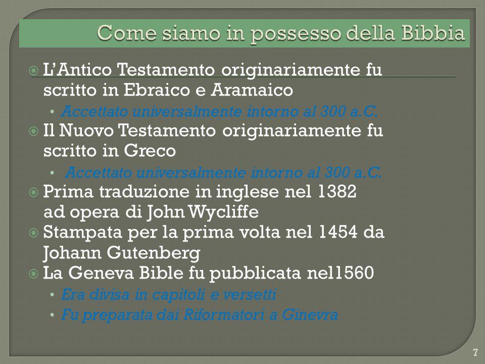 LAntico Testamento originariamente fu scritto in Ebraico e Aramaico Accettato universalmente intorno al 300 a.C. Il Nuovo Testamento originariamente f
