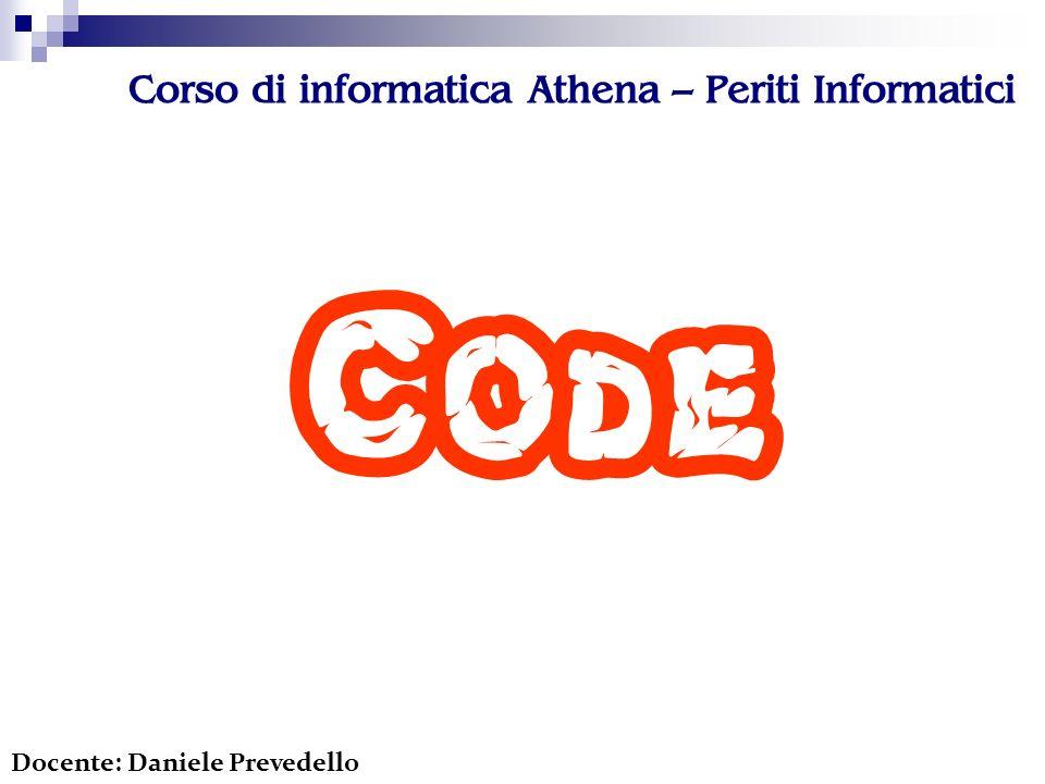 Corso di informatica Athena – Periti Informatici Code Docente: Daniele Prevedello