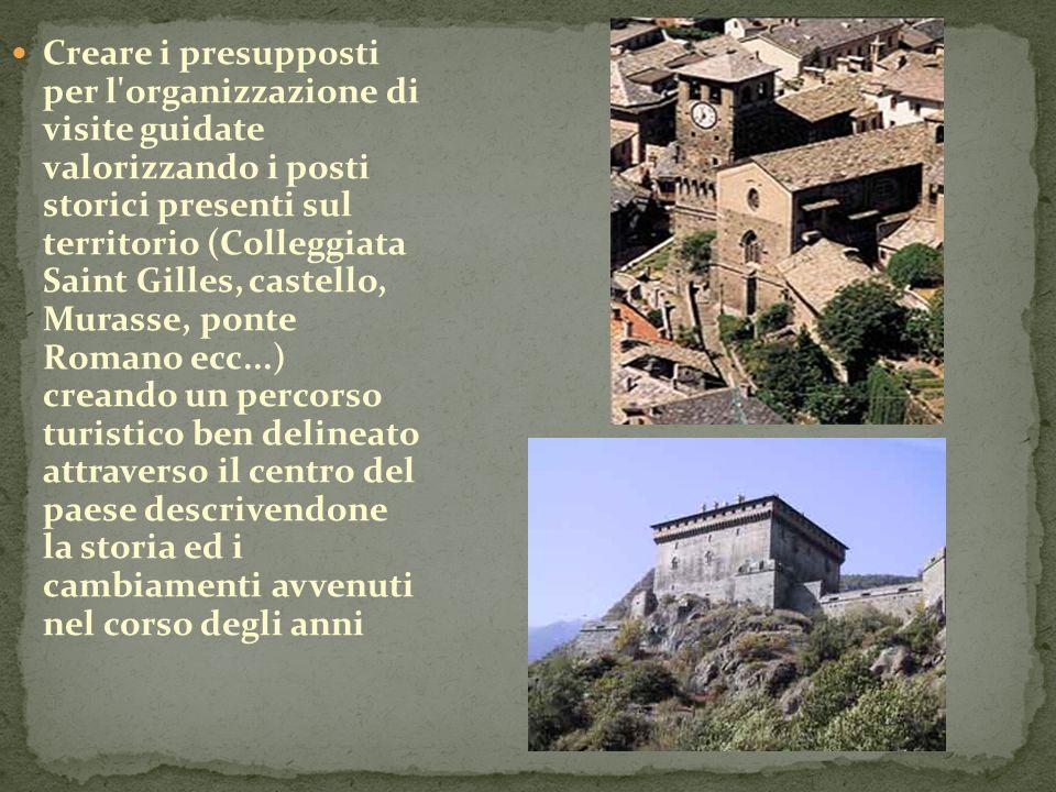 Creare i presupposti per l'organizzazione di visite guidate valorizzando i posti storici presenti sul territorio (Colleggiata Saint Gilles, castello,