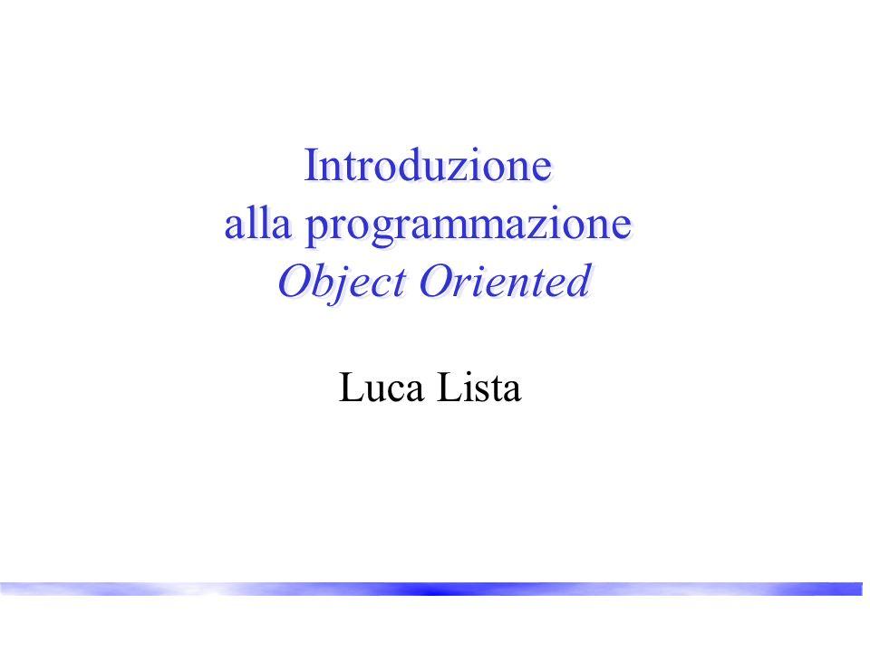 Introduzione alla programmazione Object Oriented Luca Lista