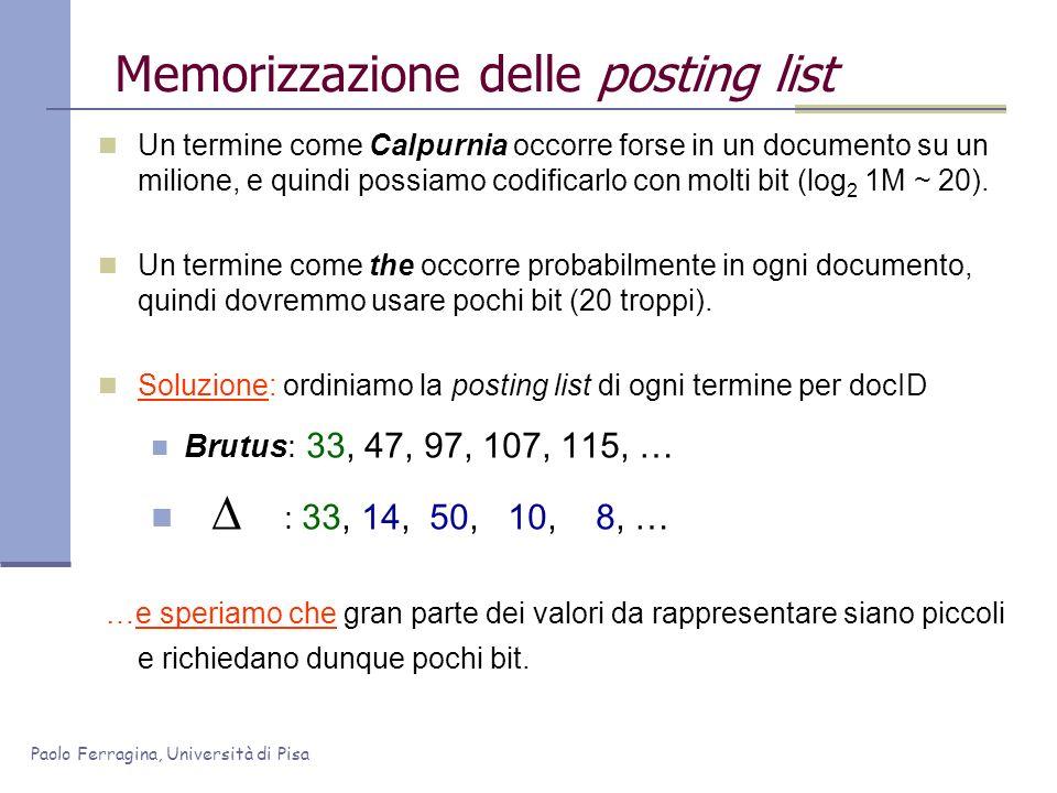 Paolo Ferragina, Università di Pisa Memorizzazione delle posting list Un termine come Calpurnia occorre forse in un documento su un milione, e quindi