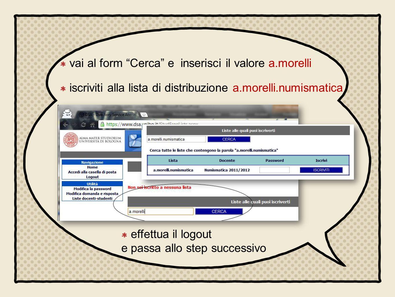vai al form Cerca e inserisci il valore a.morelli iscriviti alla lista di distribuzione a.morelli.numismatica effettua il logout e passa allo step successivo