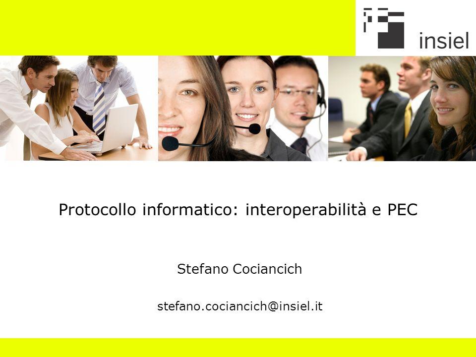 Protocollo informatico: interoperabilità e PEC Stefano Cociancich stefano.cociancich@insiel.it