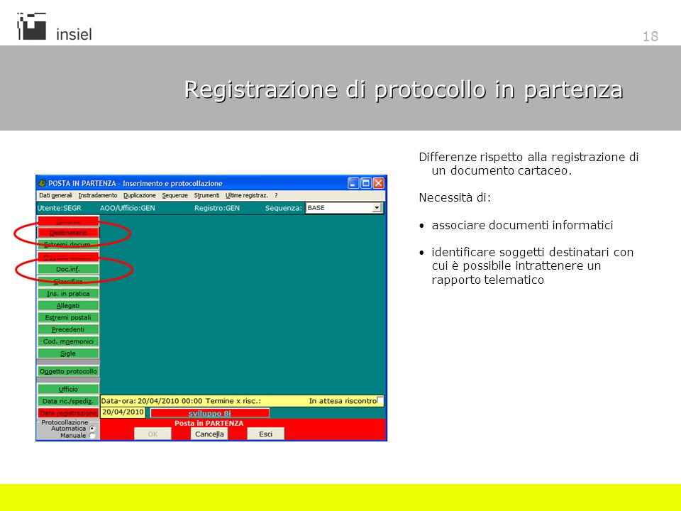 18 Registrazione di protocollo in partenza Differenze rispetto alla registrazione di un documento cartaceo. Necessità di: associare documenti informat