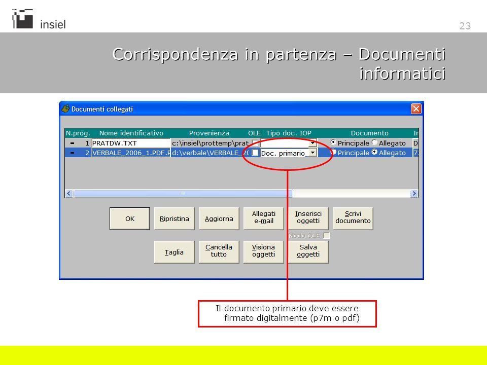 23 Corrispondenza in partenza – Documenti informatici Il documento primario deve essere firmato digitalmente (p7m o pdf)