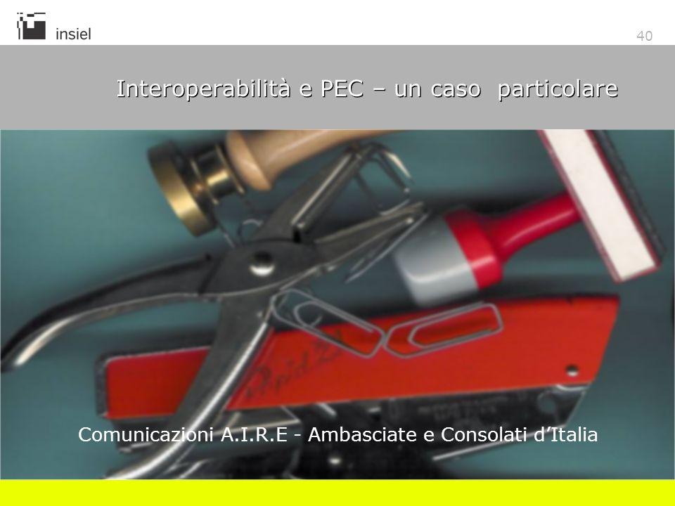 40 Interoperabilità e PEC – un caso particolare Comunicazioni A.I.R.E - Ambasciate e Consolati dItalia