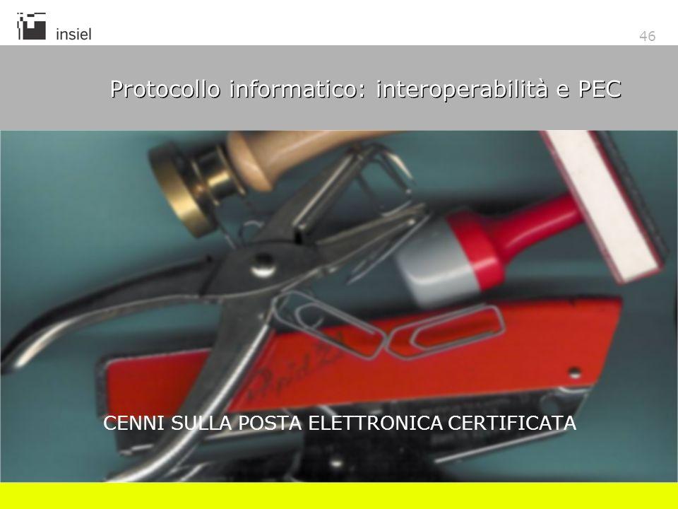 46 Protocollo informatico: interoperabilità e PEC CENNI SULLA POSTA ELETTRONICA CERTIFICATA