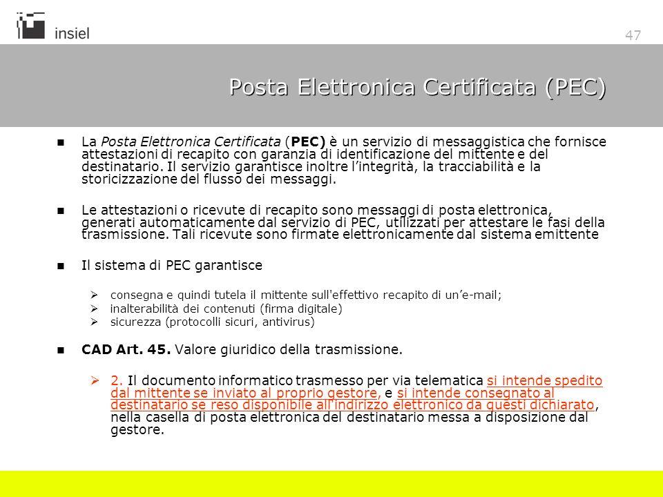 47 Posta Elettronica Certificata (PEC) La Posta Elettronica Certificata (PEC) è un servizio di messaggistica che fornisce attestazioni di recapito con garanzia di identificazione del mittente e del destinatario.