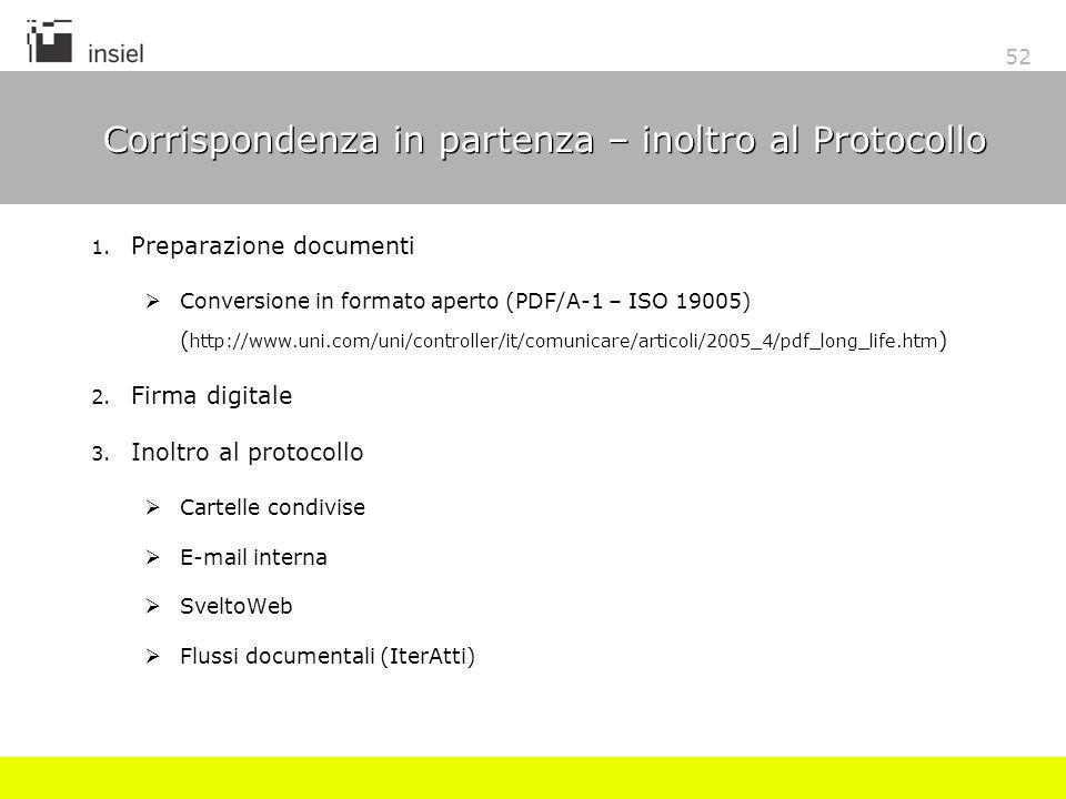 52 Corrispondenza in partenza – inoltro al Protocollo 1. Preparazione documenti Conversione in formato aperto (PDF/A-1 – ISO 19005) ( http://www.uni.c
