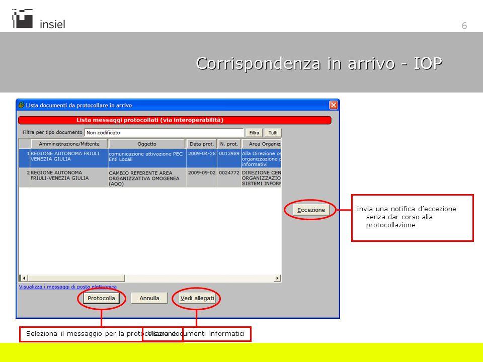 6 Corrispondenza in arrivo - IOP Seleziona il messaggio per la protocollazione Invia una notifica deccezione senza dar corso alla protocollazione Visura documenti informatici
