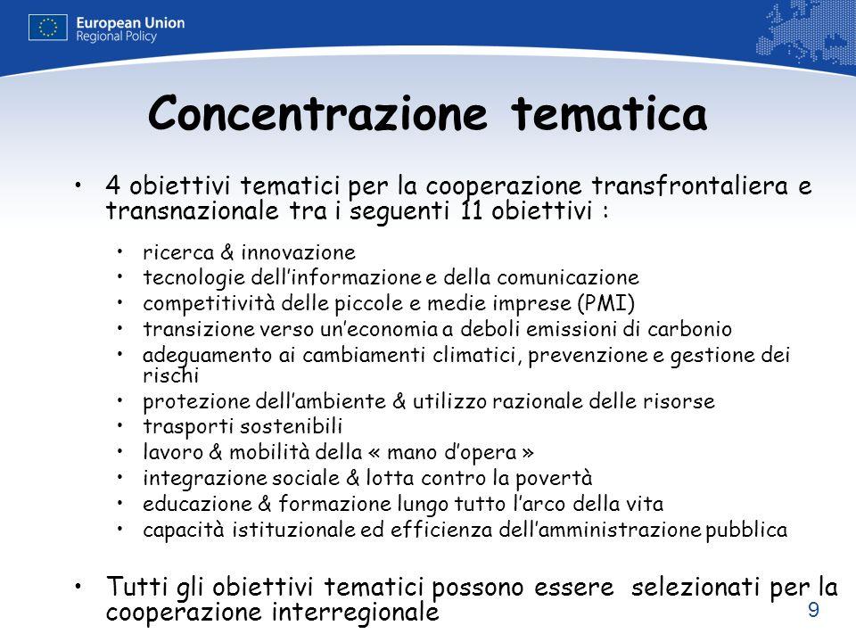 9 Concentrazione tematica 4 obiettivi tematici per la cooperazione transfrontaliera e transnazionale tra i seguenti 11 obiettivi : ricerca & innovazio